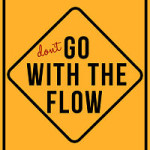 Dont go with the flow