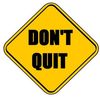 Are you quitting too soon?