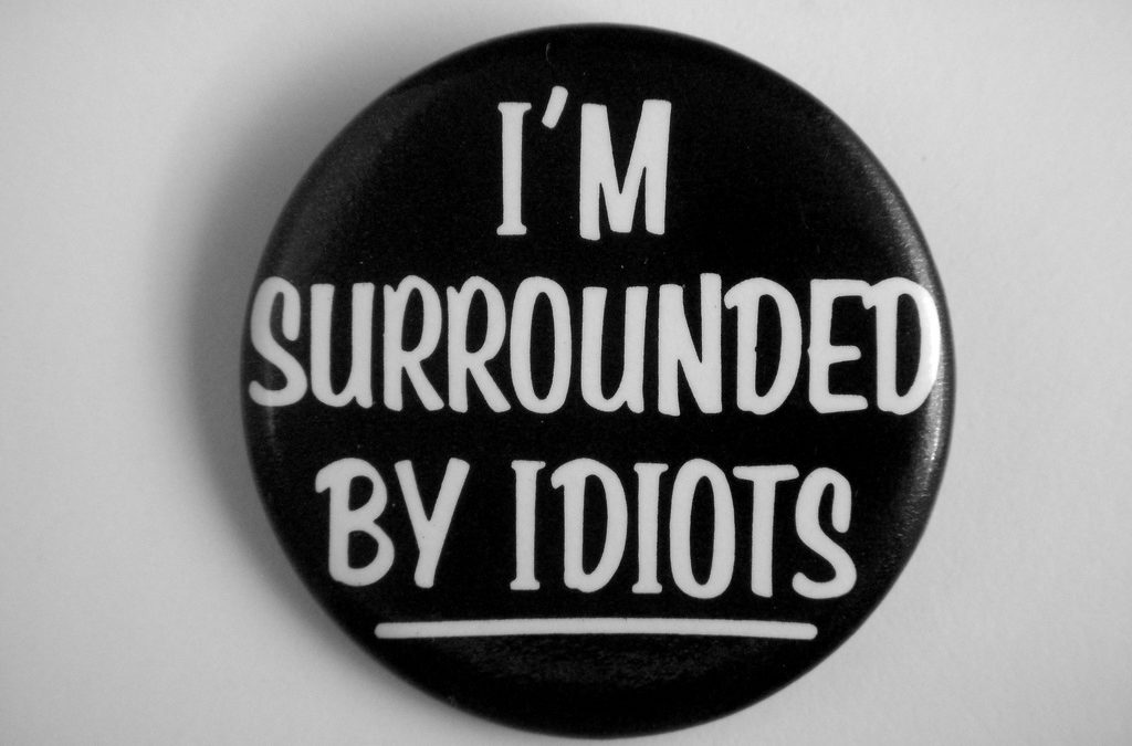 You're surrounded by idiots? A few tips on how to survive