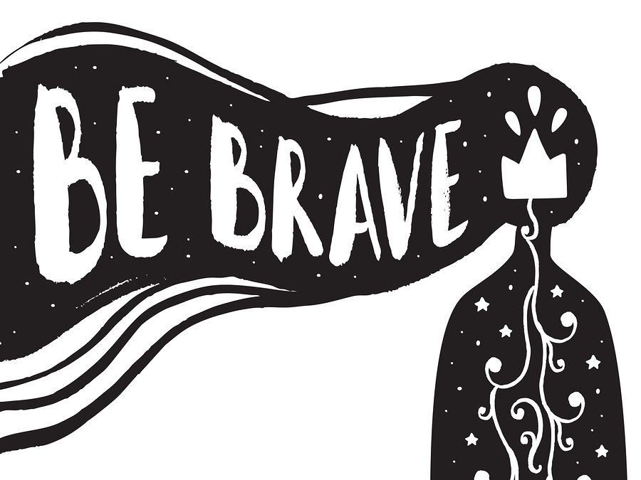 Be brave. Show up.