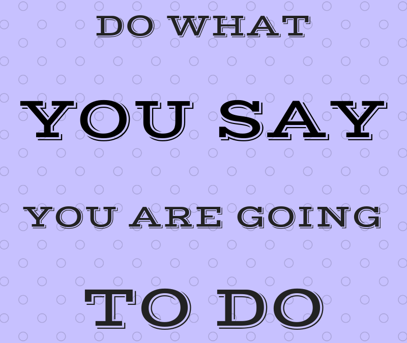 The peril of not doing what you say you'll do
